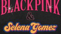 Selena Gomez y BLACKPINK anuncian colaboración